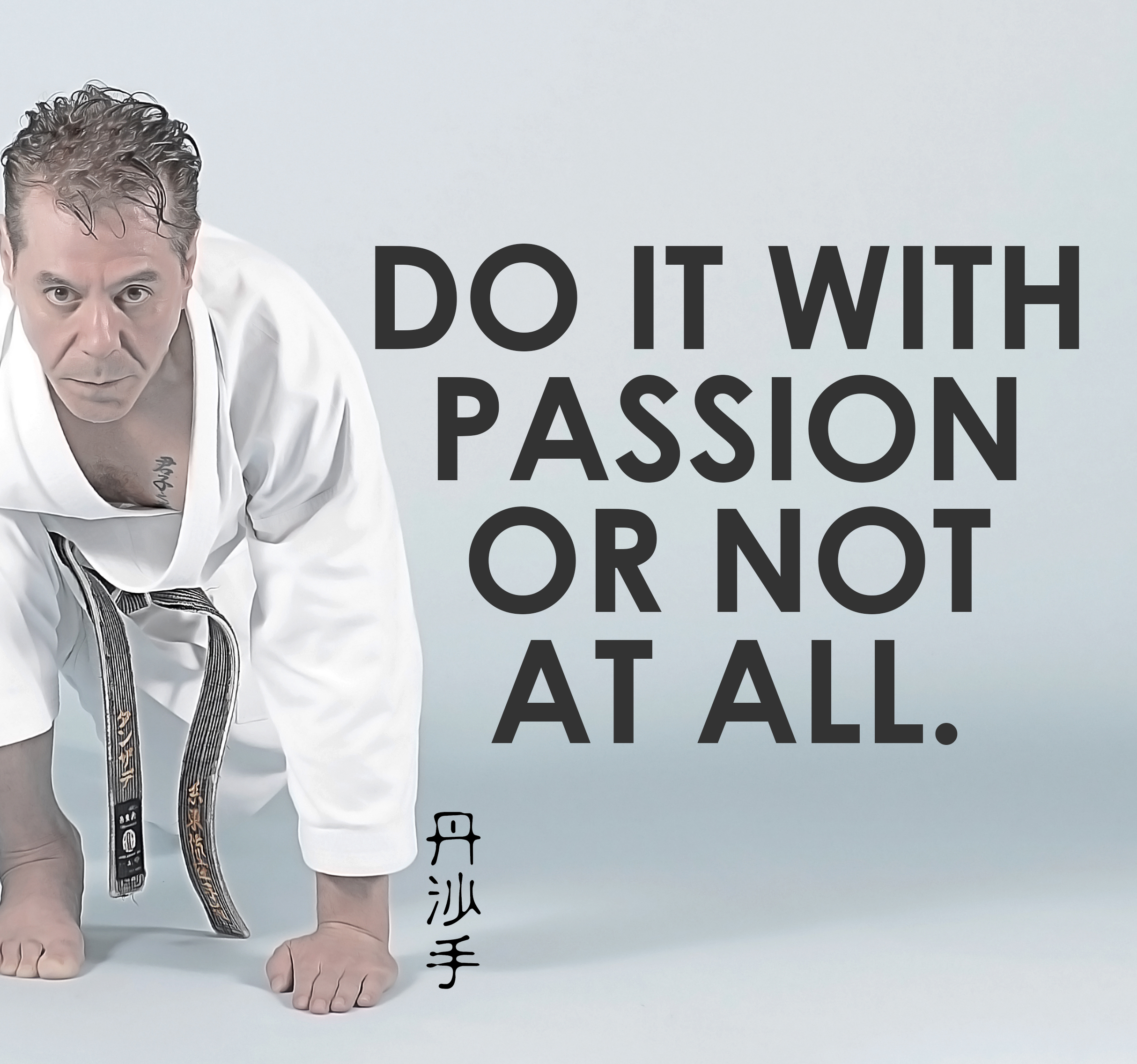 Kyoshi Tanzadeh - Do it with passion or not at all