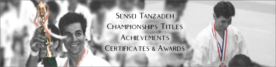 Sensei Tanzadeh Championships Titles, Achievements, Certificates and Awards